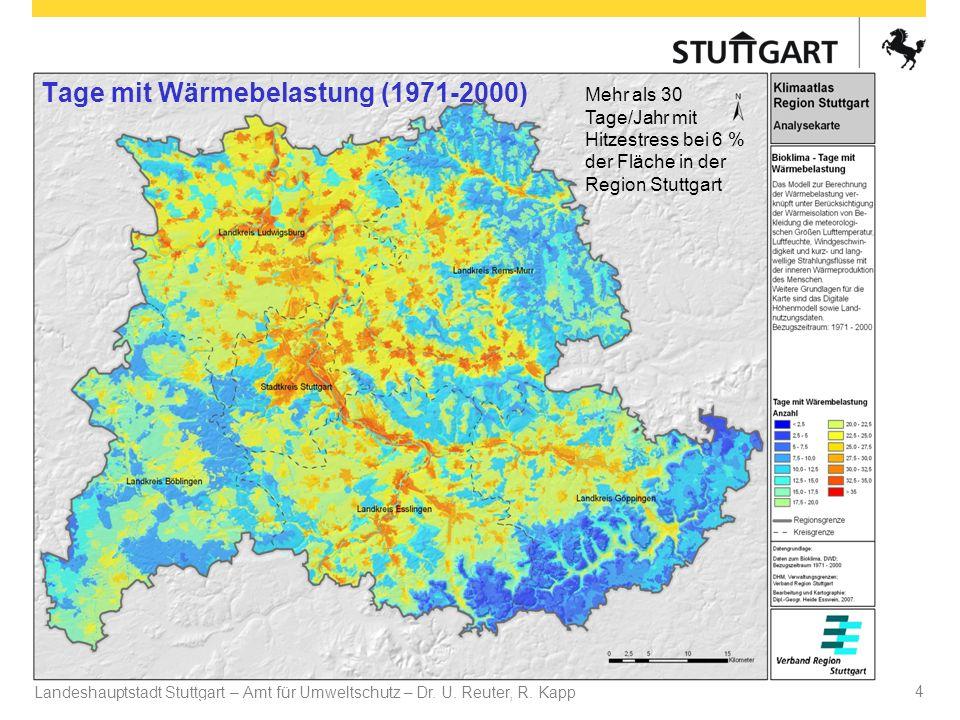 Landeshauptstadt Stuttgart – Amt für Umweltschutz – Dr. U. Reuter, R. Kapp Dr. U Reuter 4 Tage mit Wärmebelastung (1971-2000) Mehr als 30 Tage/Jahr mi