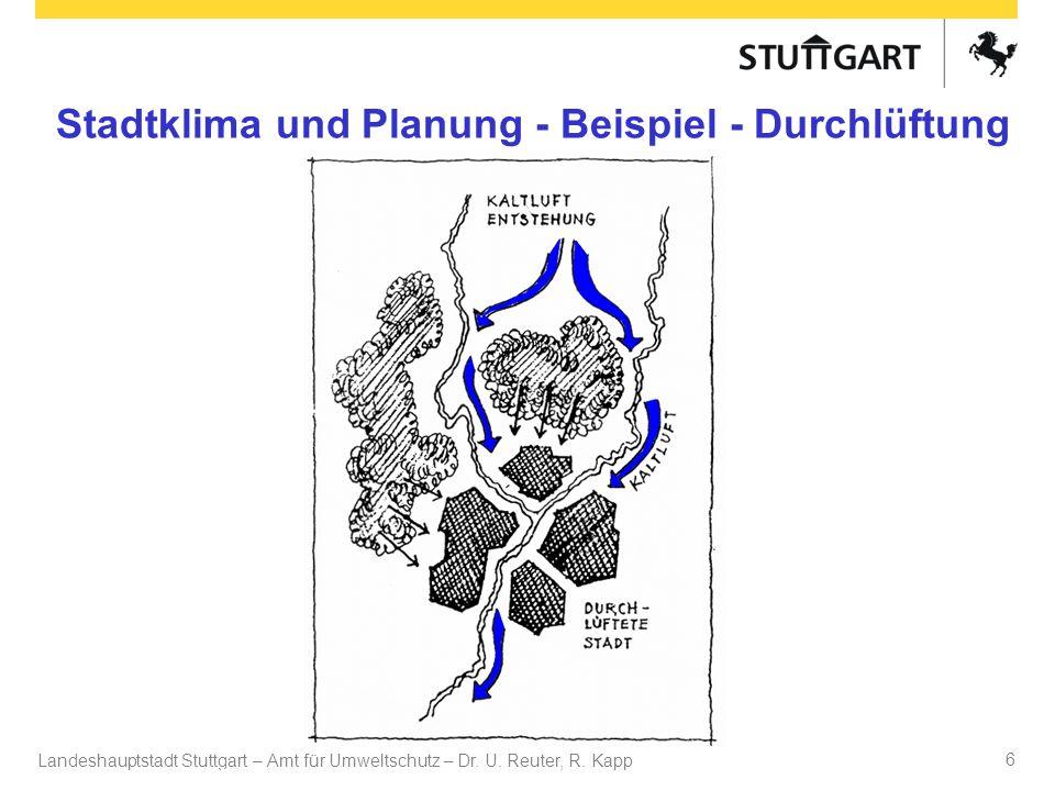 Landeshauptstadt Stuttgart – Amt für Umweltschutz – Dr. U. Reuter, R. Kapp Dr. U Reuter 6 Stadtklima und Planung - Beispiel - Durchlüftung