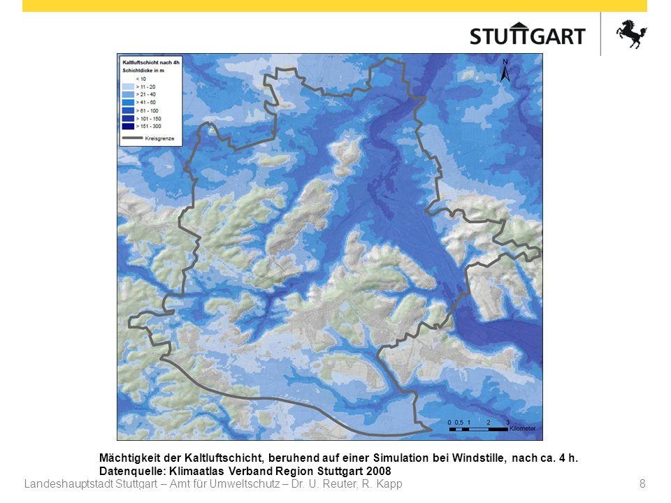 Landeshauptstadt Stuttgart – Amt für Umweltschutz – Dr. U. Reuter, R. Kapp Dr. U Reuter 8 Mächtigkeit der Kaltluftschicht, beruhend auf einer Simulati