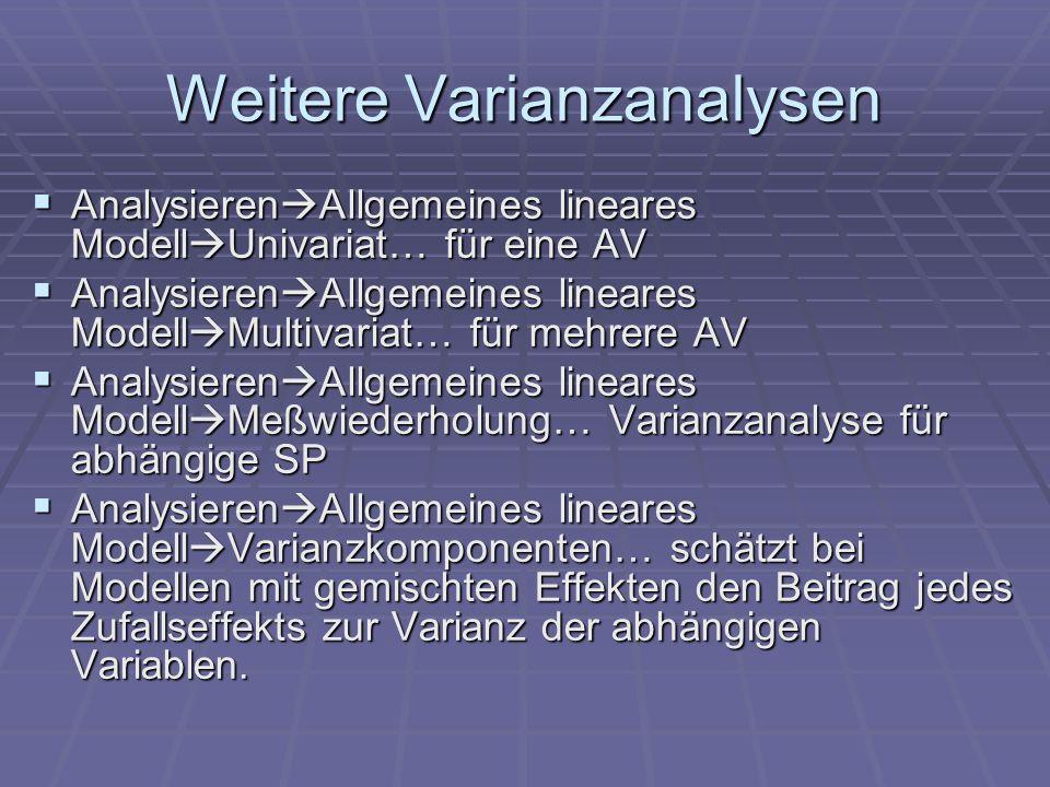 Weitere Varianzanalysen Analysieren Allgemeines lineares Modell Univariat… für eine AV Analysieren Allgemeines lineares Modell Univariat… für eine AV