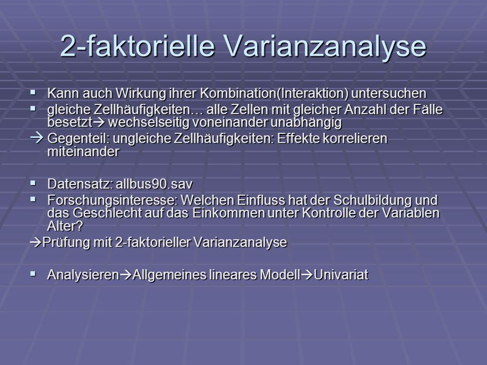 2-faktorielle Varianzanalyse Kann auch Wirkung ihrer Kombination(Interaktion) untersuchen Kann auch Wirkung ihrer Kombination(Interaktion) untersuchen