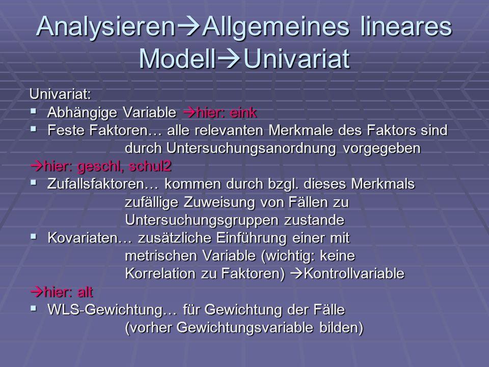 Analysieren Allgemeines lineares Modell Univariat Univariat: Abhängige Variable hier: eink Abhängige Variable hier: eink Feste Faktoren… alle relevant