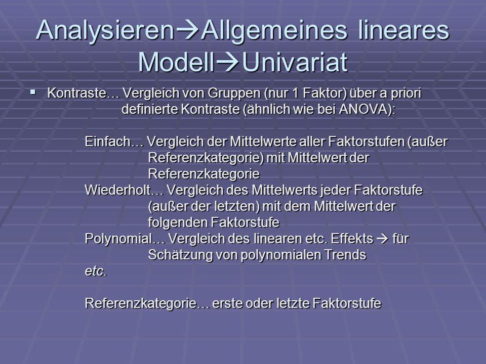 Analysieren Allgemeines lineares Modell Univariat Kontraste… Vergleich von Gruppen (nur 1 Faktor) über a priori Kontraste… Vergleich von Gruppen (nur