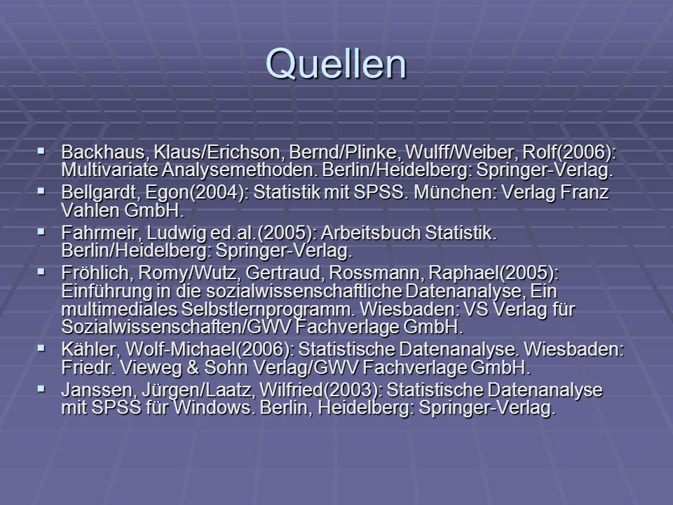 Quellen Backhaus, Klaus/Erichson, Bernd/Plinke, Wulff/Weiber, Rolf(2006): Multivariate Analysemethoden. Berlin/Heidelberg: Springer-Verlag. Backhaus,