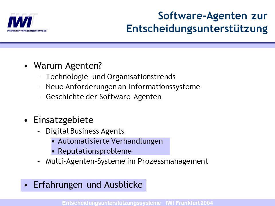 Entscheidungsunterstützungssysteme IWI Frankfurt 2004 Software-Agenten zur Entscheidungsunterstützung Warum Agenten? –Technologie- und Organisationstr