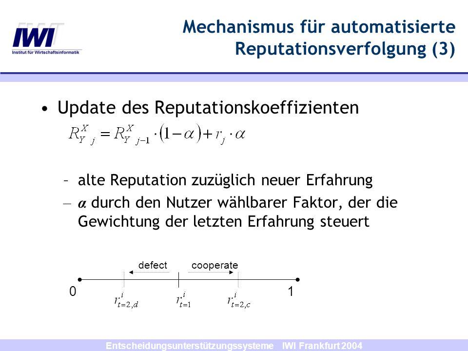 Entscheidungsunterstützungssysteme IWI Frankfurt 2004 Mechanismus für automatisierte Reputationsverfolgung (3) Update des Reputationskoeffizienten –al