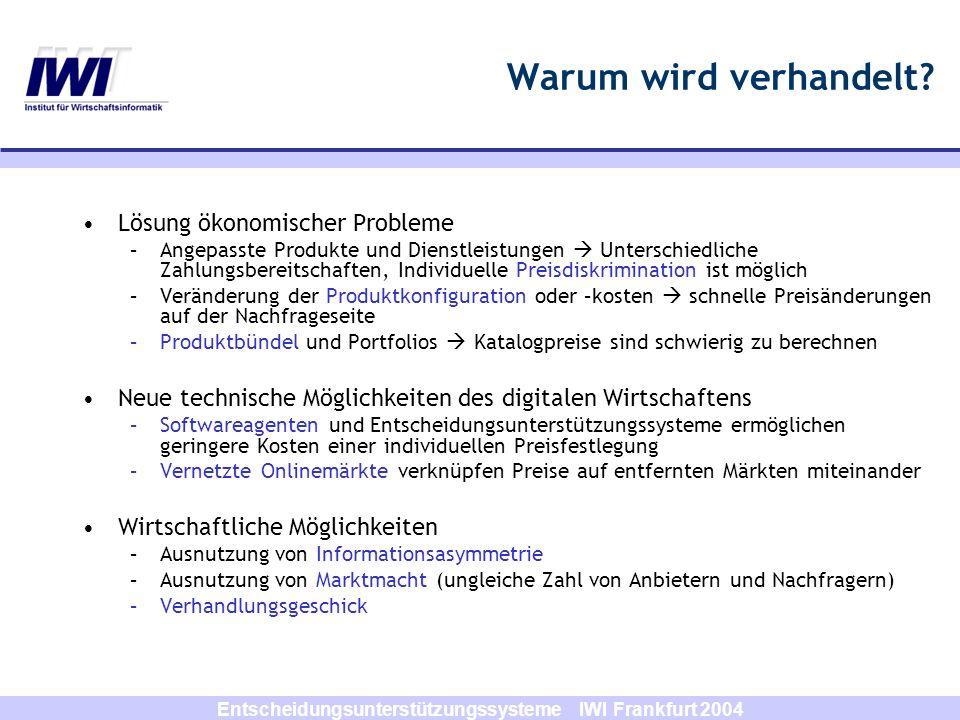 Entscheidungsunterstützungssysteme IWI Frankfurt 2004 Warum wird verhandelt? Lösung ökonomischer Probleme –Angepasste Produkte und Dienstleistungen Un