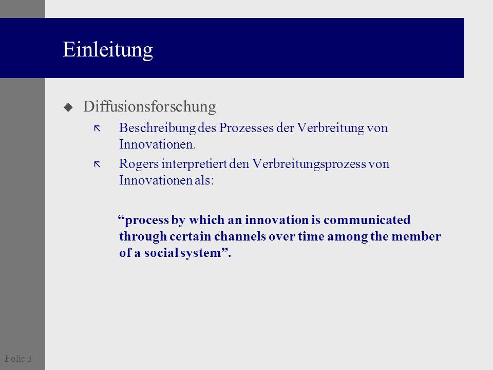 Folie 3 Einleitung u Diffusionsforschung ã Beschreibung des Prozesses der Verbreitung von Innovationen. ã Rogers interpretiert den Verbreitungsprozess