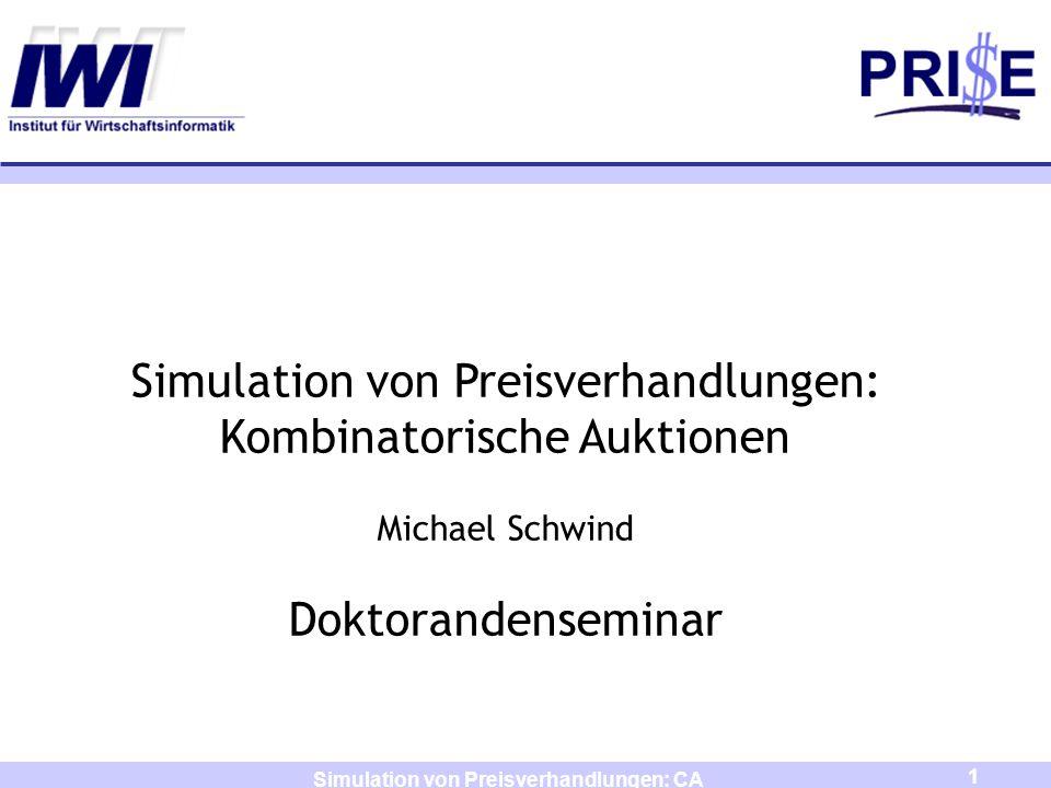 1 Simulation von Preisverhandlungen: CA Simulation von Preisverhandlungen: Kombinatorische Auktionen Michael Schwind Doktorandenseminar