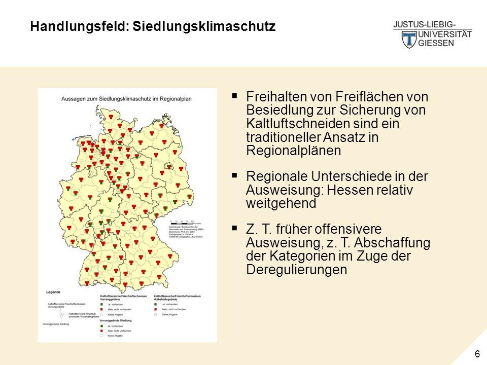 6 Handlungsfeld: Siedlungsklimaschutz Freihalten von Freiflächen von Besiedlung zur Sicherung von Kaltluftschneiden sind ein traditioneller Ansatz in Regionalplänen Regionale Unterschiede in der Ausweisung: Hessen relativ weitgehend Z.