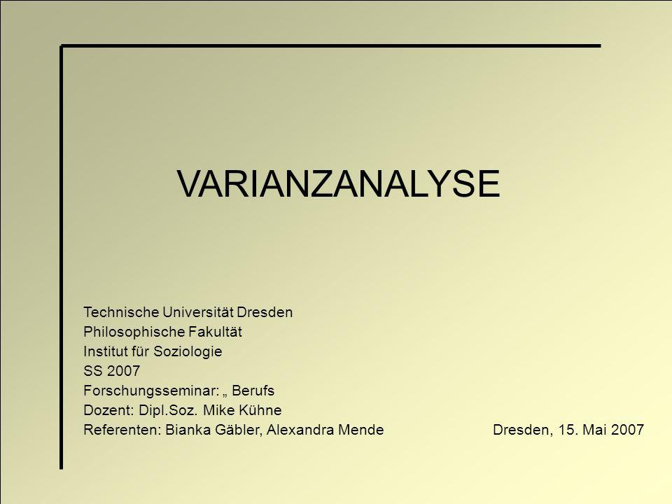 Gliederung 1.Einführung 2.Anwendungsvoraussetzungen und –empfehlungen 3.Einfaktorielle Varianzanalyse 4.Zweifaktorielle Varianzanalyse 5.Erweiterungen der Varianzanalyse
