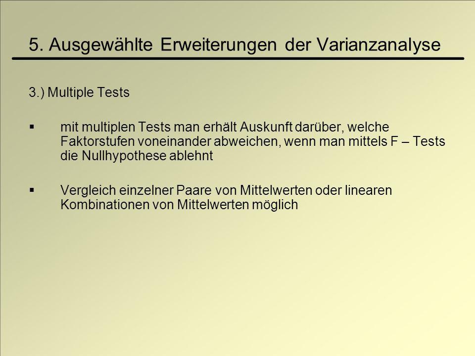 5. Ausgewählte Erweiterungen der Varianzanalyse 3.) Multiple Tests mit multiplen Tests man erhält Auskunft darüber, welche Faktorstufen voneinander ab
