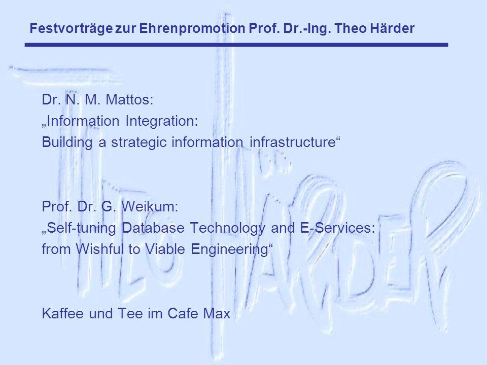 Festvorträge zur Ehrenpromotion Prof. Dr.-Ing. Theo Härder Dr. N. M. Mattos: Information Integration: Building a strategic information infrastructure