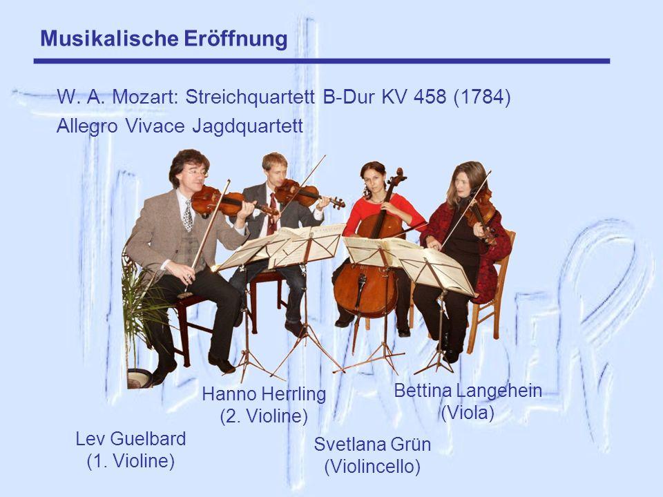 Musikalische Eröffnung W. A. Mozart: Streichquartett B-Dur KV 458 (1784) Allegro Vivace Jagdquartett Lev Guelbard (1. Violine) Hanno Herrling (2. Viol