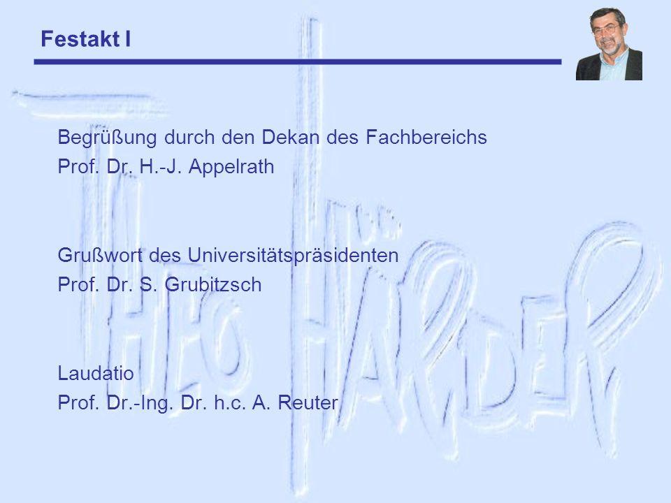 Festakt I Begrüßung durch den Dekan des Fachbereichs Prof. Dr. H.-J. Appelrath Grußwort des Universitätspräsidenten Prof. Dr. S. Grubitzsch Laudatio P