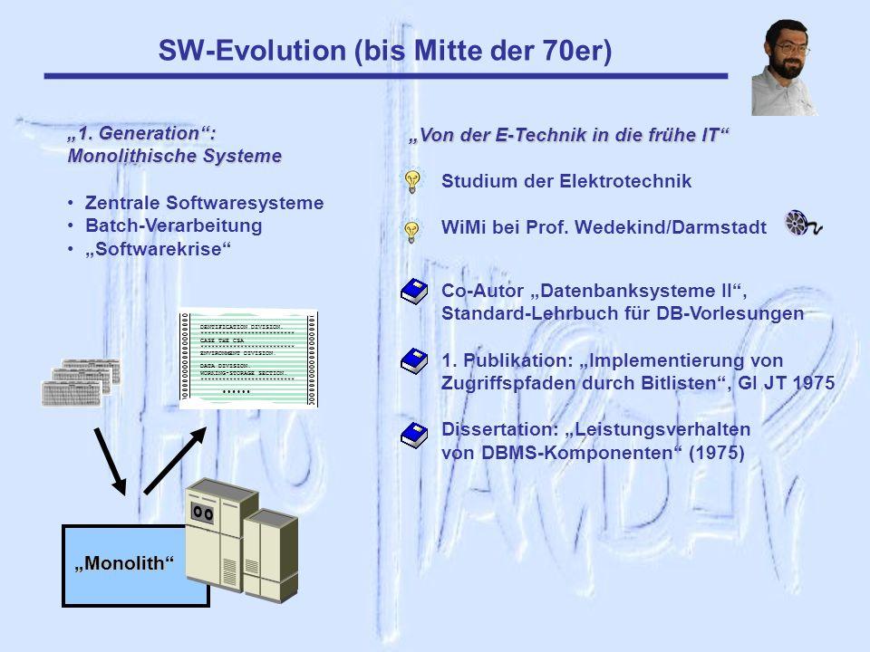 SW-Evolution (bis Mitte der 70er) 1. Generation: Monolithische Systeme Zentrale Softwaresysteme Batch-Verarbeitung Softwarekrise DENTIFICATION DIVISIO