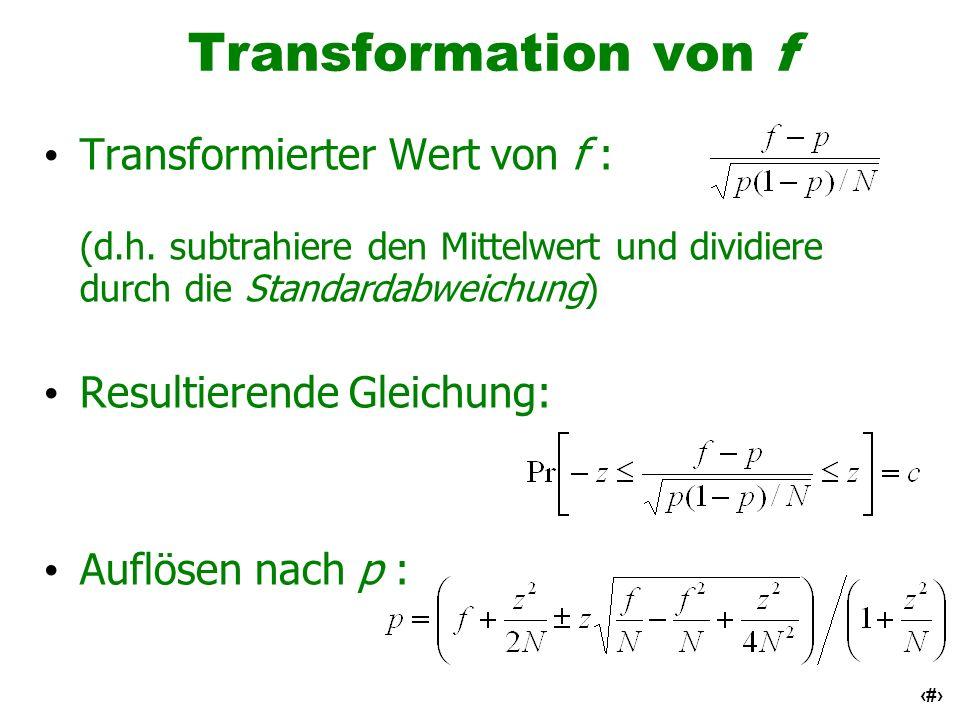 13 Transformation von f Transformierter Wert von f : (d.h. subtrahiere den Mittelwert und dividiere durch die Standardabweichung) Resultierende Gleich