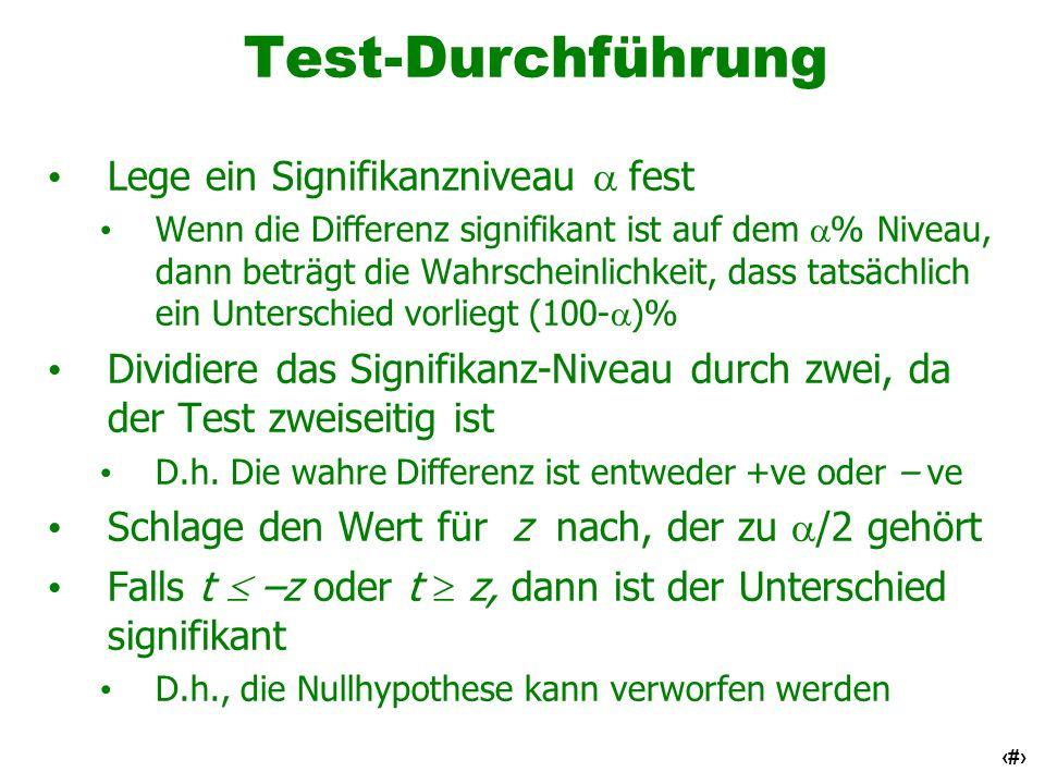 31 Test-Durchführung Lege ein Signifikanzniveau fest Wenn die Differenz signifikant ist auf dem % Niveau, dann beträgt die Wahrscheinlichkeit, dass ta