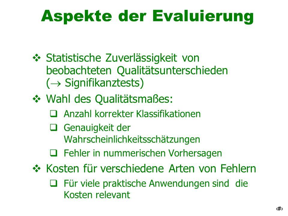 4 Aspekte der Evaluierung Statistische Zuverlässigkeit von beobachteten Qualitätsunterschieden ( Signifikanztests) Wahl des Qualitätsmaßes: Anzahl kor