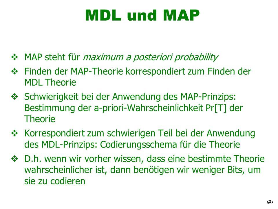 61 MDL und MAP MAP steht für maximum a posteriori probability Finden der MAP-Theorie korrespondiert zum Finden der MDL Theorie Schwierigkeit bei der A