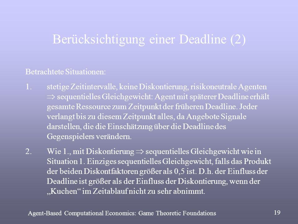 Berücksichtigung einer Deadline (2) Betrachtete Situationen: 1.stetige Zeitintervalle, keine Diskontierung, risikoneutrale Agenten sequentielles Gleic