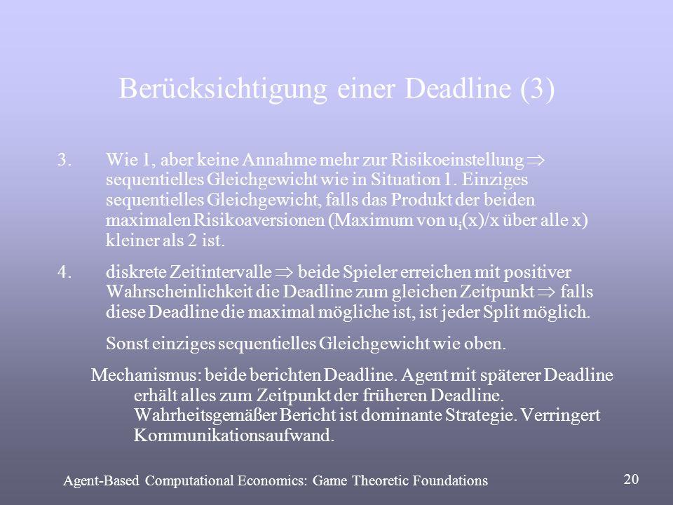 Berücksichtigung einer Deadline (3) 3.Wie 1, aber keine Annahme mehr zur Risikoeinstellung sequentielles Gleichgewicht wie in Situation 1. Einziges se