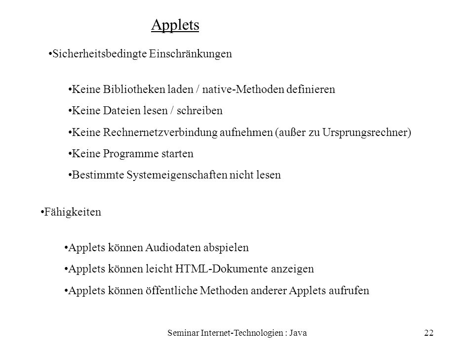 Seminar Internet-Technologien : Java22 Applets Sicherheitsbedingte Einschränkungen Keine Bibliotheken laden / native-Methoden definieren Keine Dateien