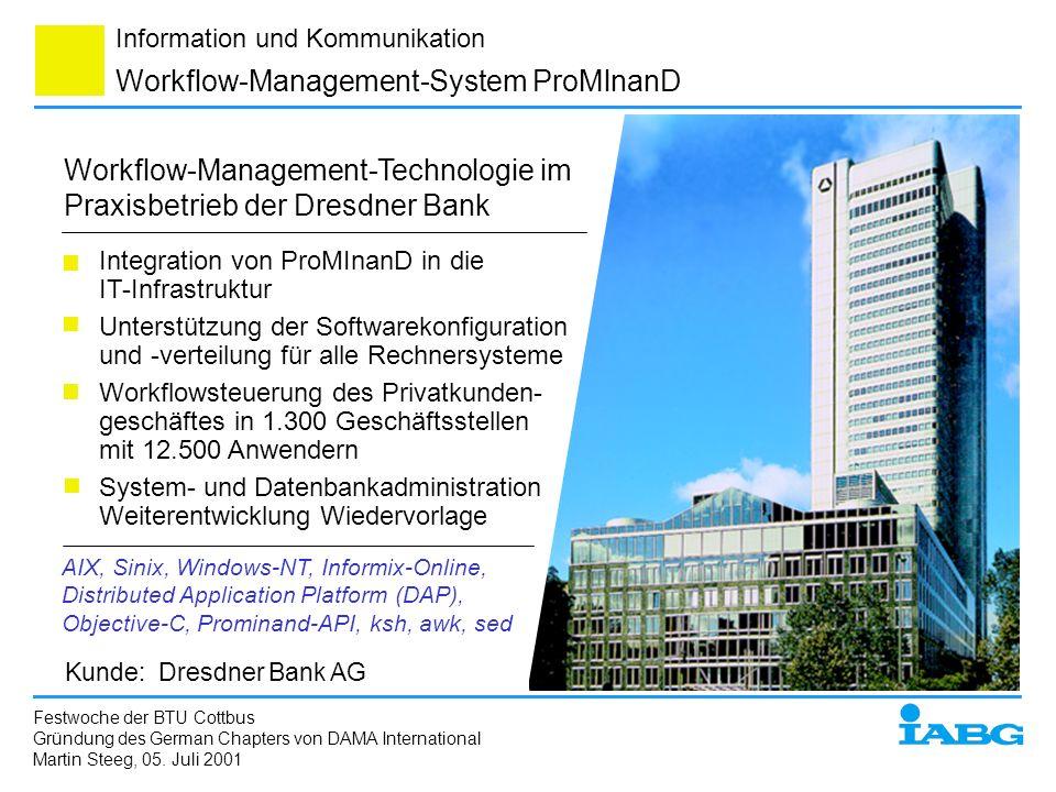 Information und Kommunikation Workflow-Management-System ProMlnanD Workflow-Management-Technologie im Praxisbetrieb der Dresdner Bank Kunde: Dresdner