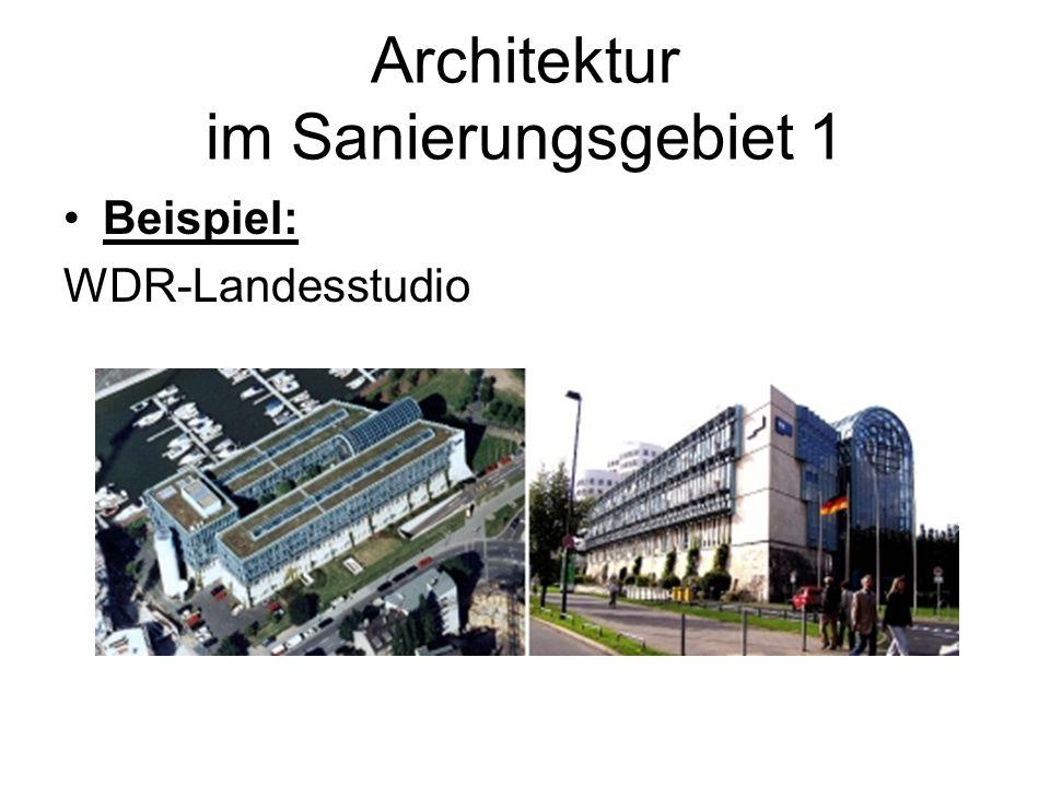 Architektur im Sanierungsgebiet 1 Beispiel: WDR-Landesstudio