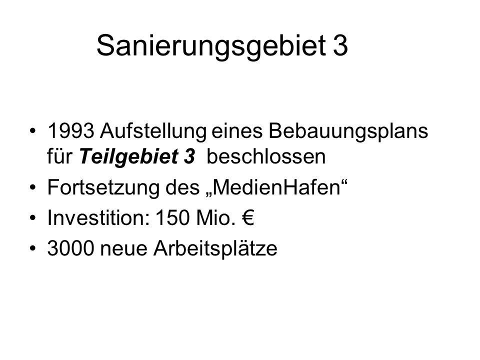 Sanierungsgebiet 3 1993 Aufstellung eines Bebauungsplans für Teilgebiet 3 beschlossen Fortsetzung des MedienHafen Investition: 150 Mio. 3000 neue Arbe