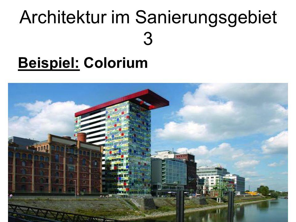 Architektur im Sanierungsgebiet 3 Beispiel: Colorium