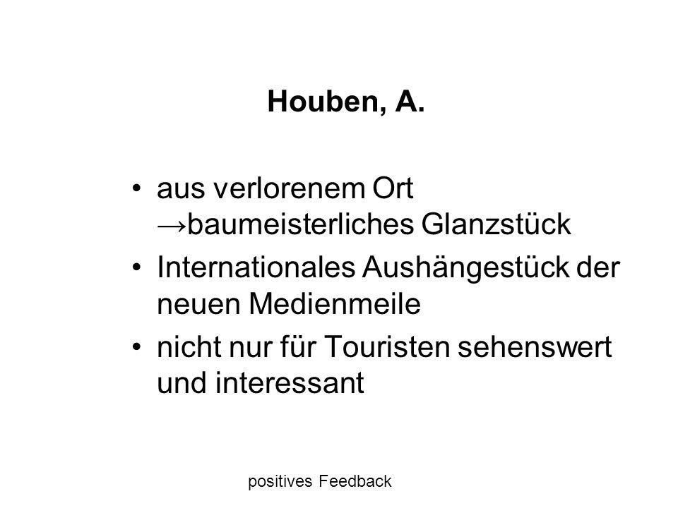 Houben, A. aus verlorenem Ort baumeisterliches Glanzstück Internationales Aushängestück der neuen Medienmeile nicht nur für Touristen sehenswert und i