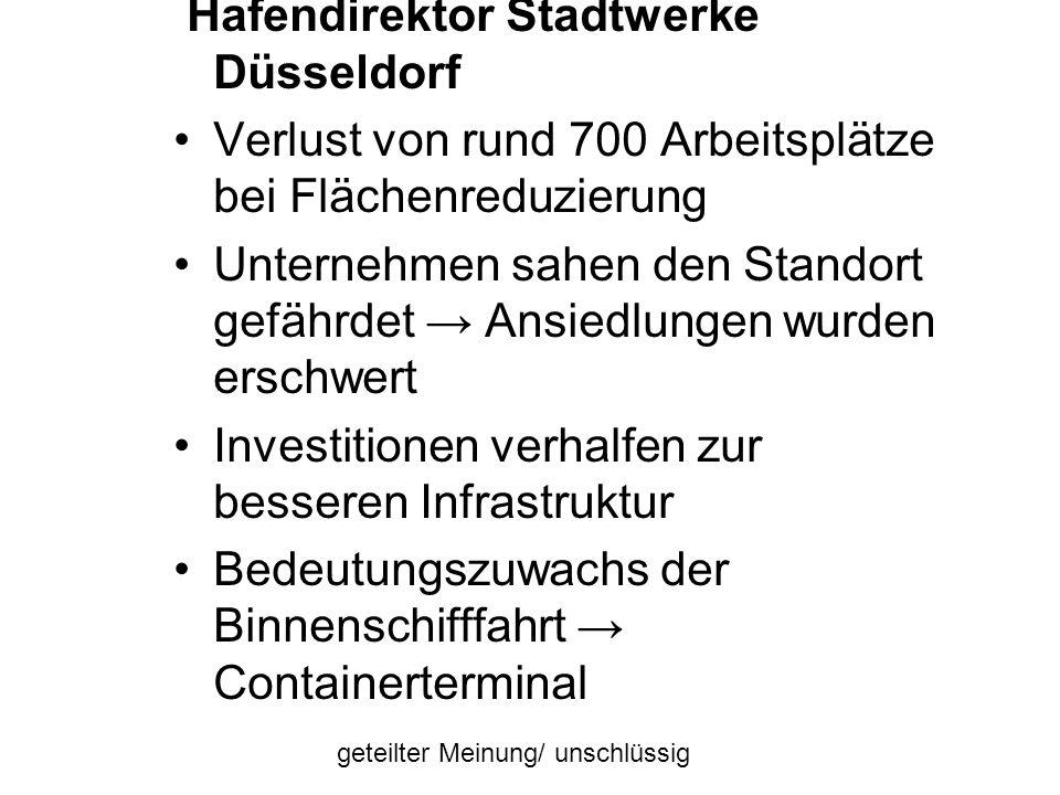 Hafendirektor Stadtwerke Düsseldorf Verlust von rund 700 Arbeitsplätze bei Flächenreduzierung Unternehmen sahen den Standort gefährdet Ansiedlungen wu
