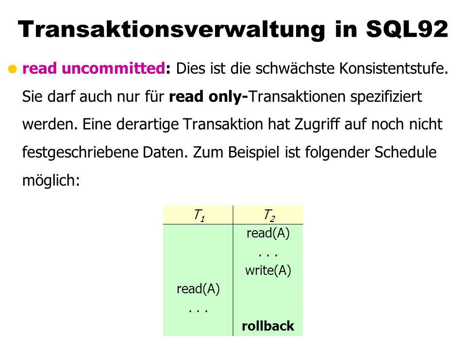 Transaktionsverwaltung in SQL92 read uncommitted: Dies ist die schwächste Konsistentstufe. Sie darf auch nur für read only-Transaktionen spezifiziert