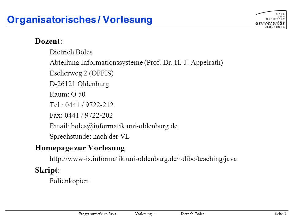 Programmierkurs Java Vorlesung 1 Dietrich Boles Seite 3 Organisatorisches / Vorlesung Dozent: Dietrich Boles Abteilung Informationssysteme (Prof. Dr.