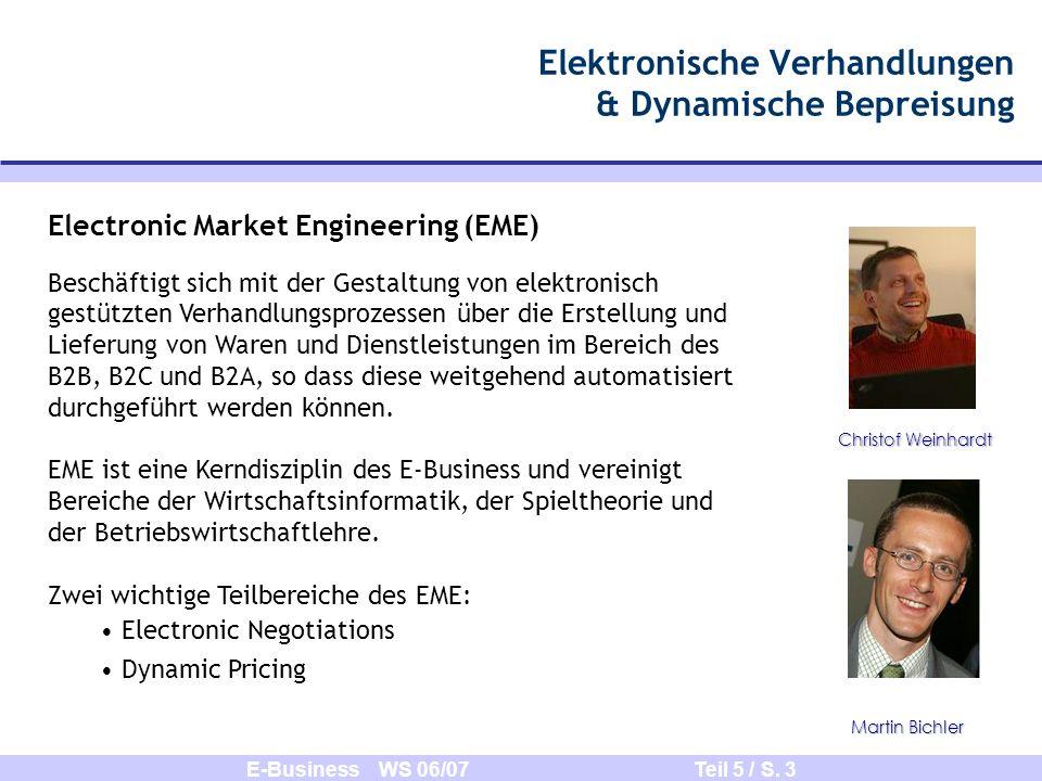 E-Business WS 06/07 Teil 5 / S. 3 Elektronische Verhandlungen & Dynamische Bepreisung Christof Weinhardt Electronic Market Engineering (EME) Beschäfti