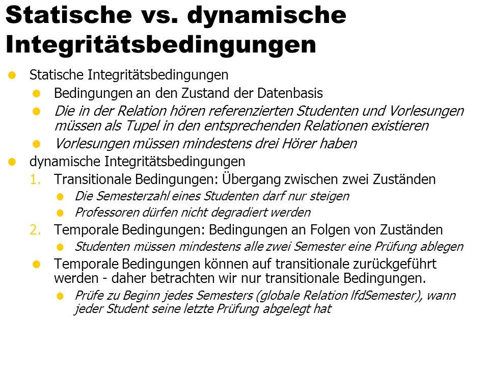Statische vs. dynamische Integritätsbedingungen Statische Integritätsbedingungen Bedingungen an den Zustand der Datenbasis Die in der Relation hören r