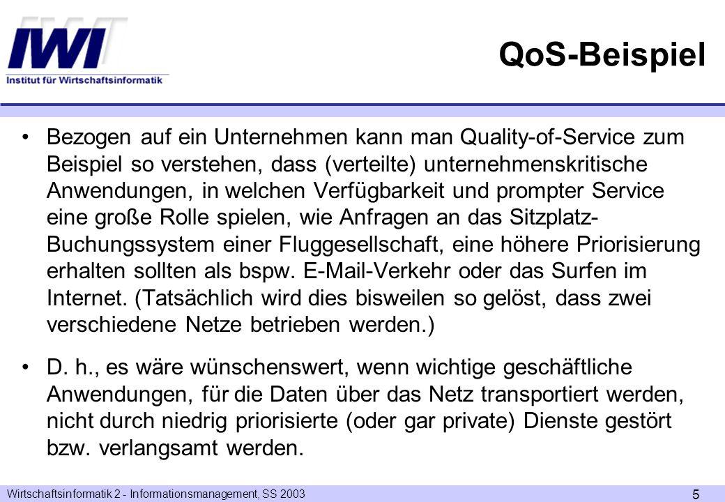 Wirtschaftsinformatik 2 - Informationsmanagement, SS 2003 5 QoS-Beispiel Bezogen auf ein Unternehmen kann man Quality-of-Service zum Beispiel so verst