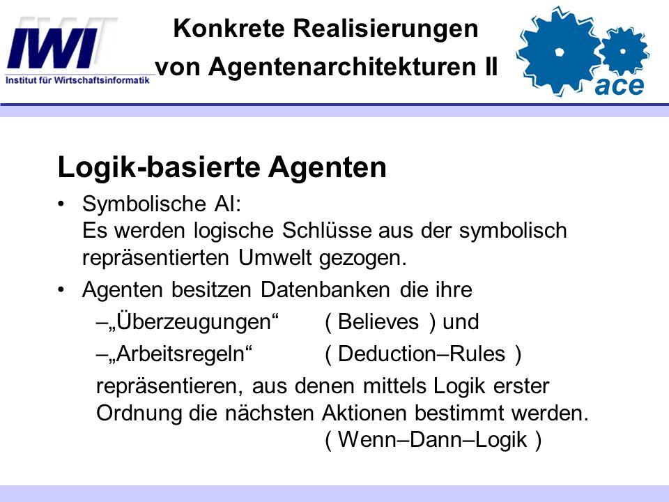 Konkrete Realisierungen von Agentenarchitekturen II Logik-basierte Agenten Symbolische AI: Es werden logische Schlüsse aus der symbolisch repräsentier