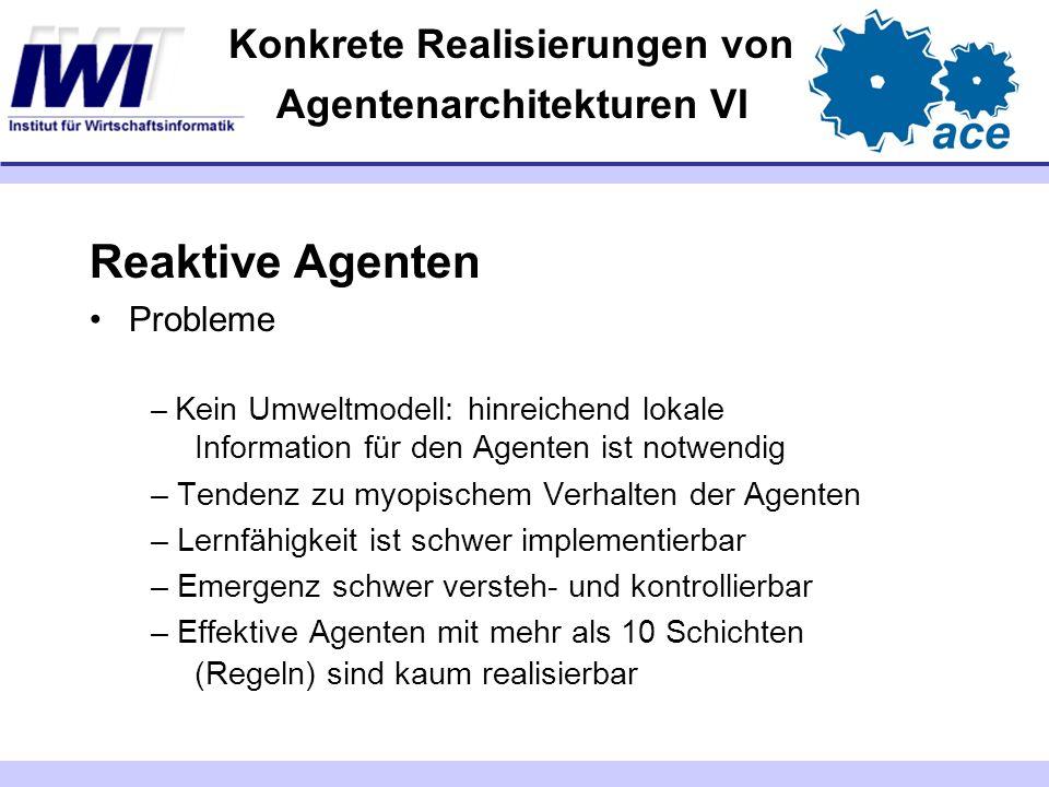 Konkrete Realisierungen von Agentenarchitekturen VI Reaktive Agenten Probleme – Kein Umweltmodell: hinreichend lokale Information für den Agenten ist