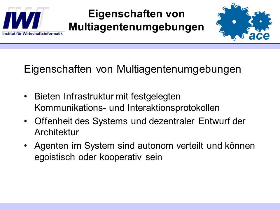 Eigenschaften von Multiagentenumgebungen Bieten Infrastruktur mit festgelegten Kommunikations- und Interaktionsprotokollen Offenheit des Systems und d