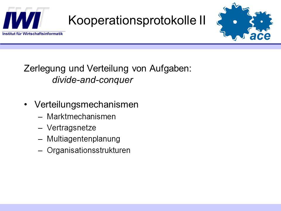 Kooperationsprotokolle II Zerlegung und Verteilung von Aufgaben: divide-and-conquer Verteilungsmechanismen –Marktmechanismen –Vertragsnetze –Multiagen