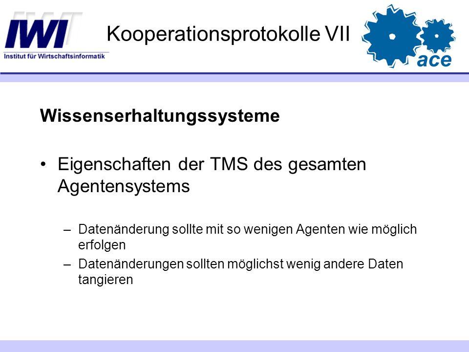 Kooperationsprotokolle VII Wissenserhaltungssysteme Eigenschaften der TMS des gesamten Agentensystems –Datenänderung sollte mit so wenigen Agenten wie