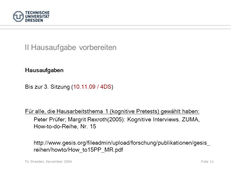 TU Dresden, November 2009Folie 11 II Hausaufgabe vorbereiten Hausaufgaben Bis zur 3. Sitzung (10.11.09 / 4DS) Für alle, die Hausarbeitsthema 1 (kognit