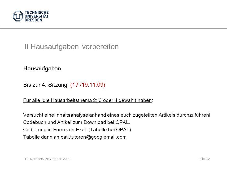 TU Dresden, November 2009Folie 12 II Hausaufgaben vorbereiten Hausaufgaben Bis zur 4. Sitzung: (17./19.11.09) Für alle, die Hausarbeitsthema 2; 3 oder