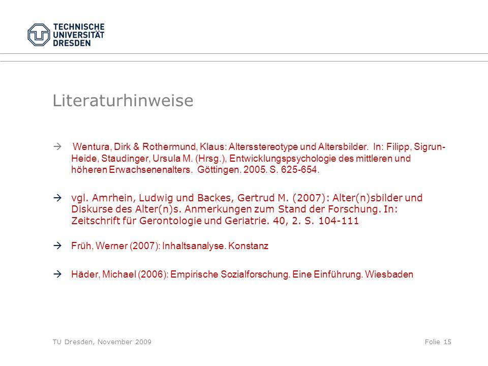 TU Dresden, November 2009Folie 15 Literaturhinweise Wentura, Dirk & Rothermund, Klaus: Altersstereotype und Altersbilder. In: Filipp, Sigrun- Heide, S