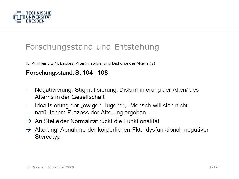TU Dresden, November 2009Folie 7 Forschungsstand und Entstehung (L. Amrhein; G.M. Backes: Alter(n)sbilder und Diskurse des Alter(n)s) Forschungsstand:
