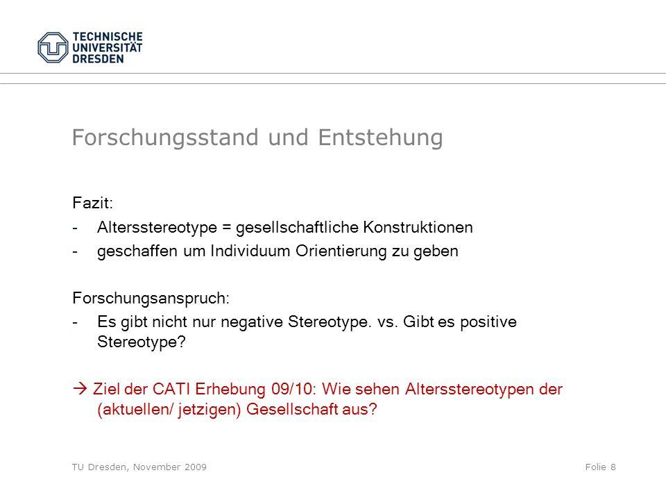 TU Dresden, November 2009Folie 8 Forschungsstand und Entstehung Fazit: -Altersstereotype = gesellschaftliche Konstruktionen -geschaffen um Individuum