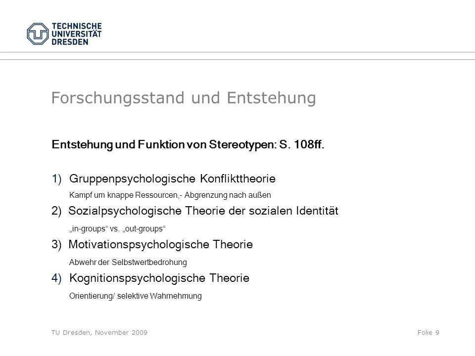 TU Dresden, November 2009Folie 9 Forschungsstand und Entstehung Entstehung und Funktion von Stereotypen: S. 108ff. 1)Gruppenpsychologische Konfliktthe