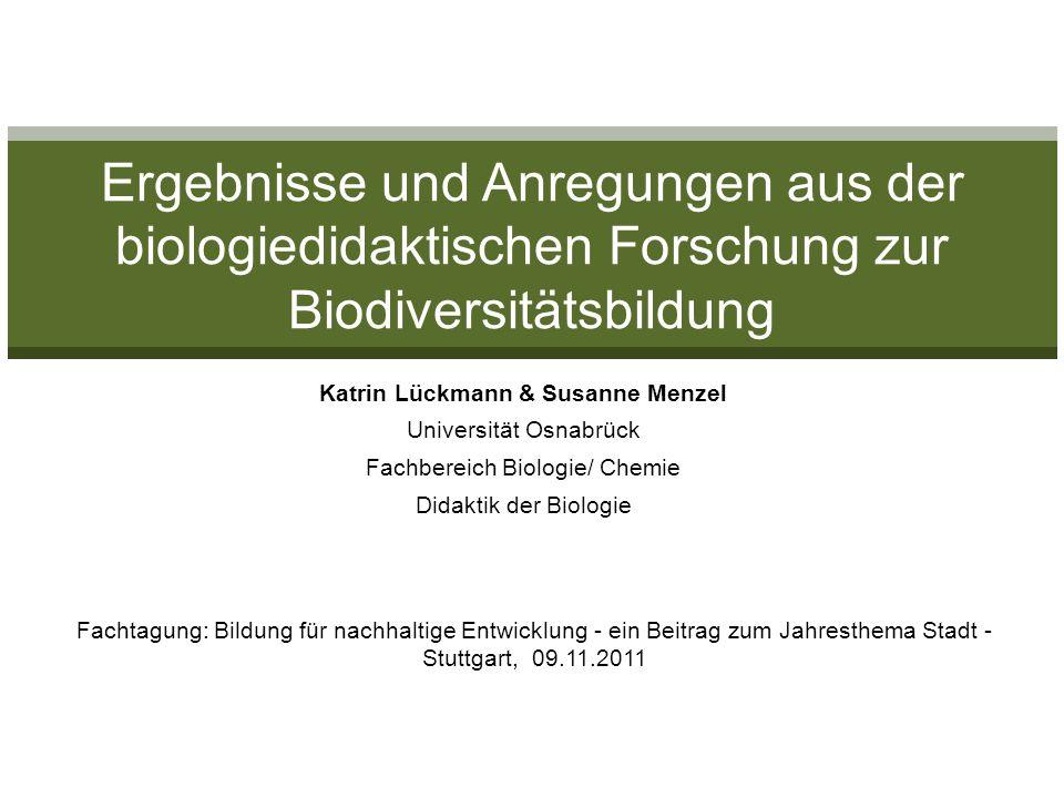 Katrin Lückmann & Susanne Menzel Universität Osnabrück Fachbereich Biologie/ Chemie Didaktik der Biologie Ergebnisse und Anregungen aus der biologiedi